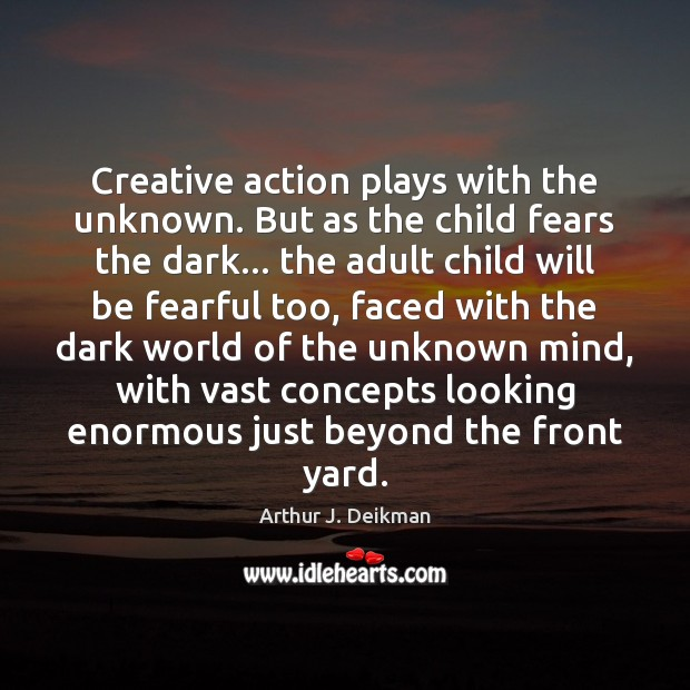 Image, Creative action plays with the unknown. But as the child fears the