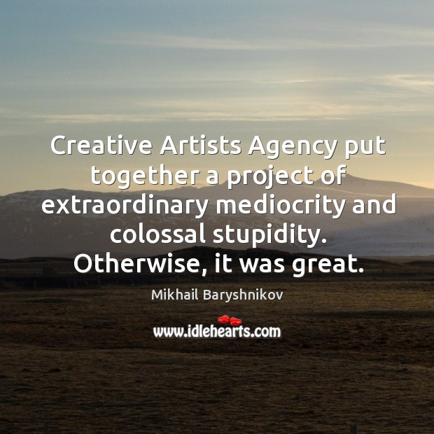 Creative artists agency put together a project of extraordinary mediocrity and colossal stupidity. Image