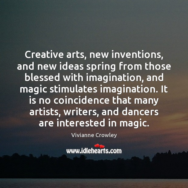 Creative arts, new inventions, and new ideas spring from those blessed with Image