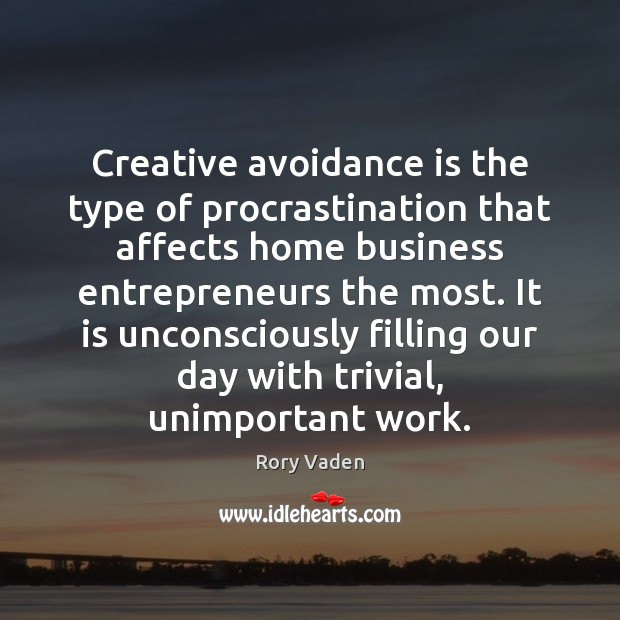 Image, Creative avoidance is the type of procrastination that affects home business entrepreneurs