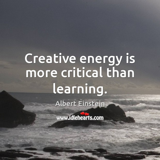 Image, Creative energy is more critical than learning.