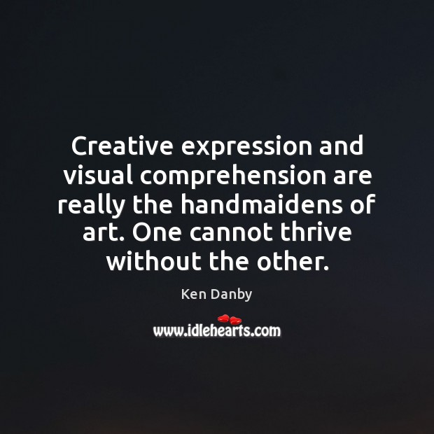 Creative expression and visual comprehension are really the handmaidens of art. One Image
