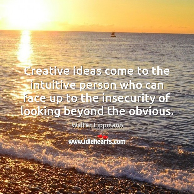 Creative ideas come to the intuitive person who can face up to Walter Lippmann Picture Quote