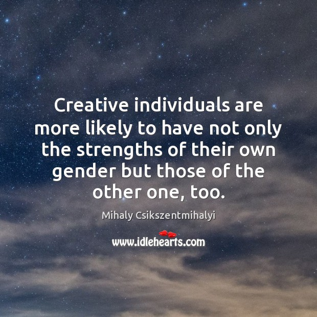 Image, Creative individuals are more likely to have not only the strengths of