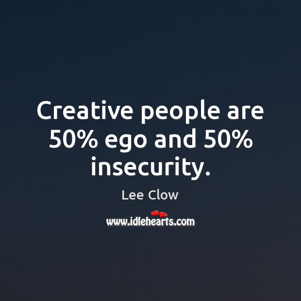 Creative people are 50% ego and 50% insecurity. Image