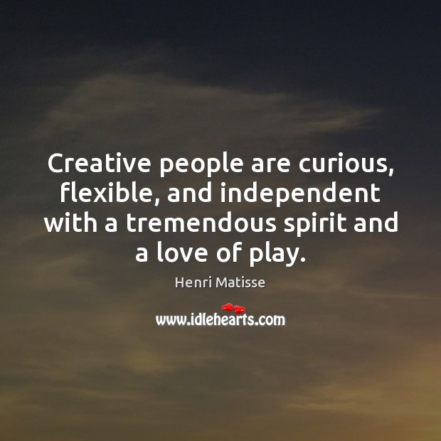 Creative people are curious, flexible, and independent with a tremendous spirit and Henri Matisse Picture Quote