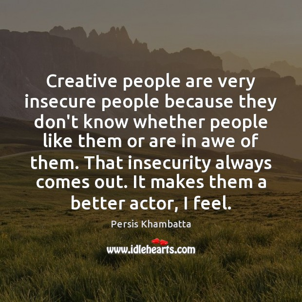 Image, Creative people are very insecure people because they don't know whether people