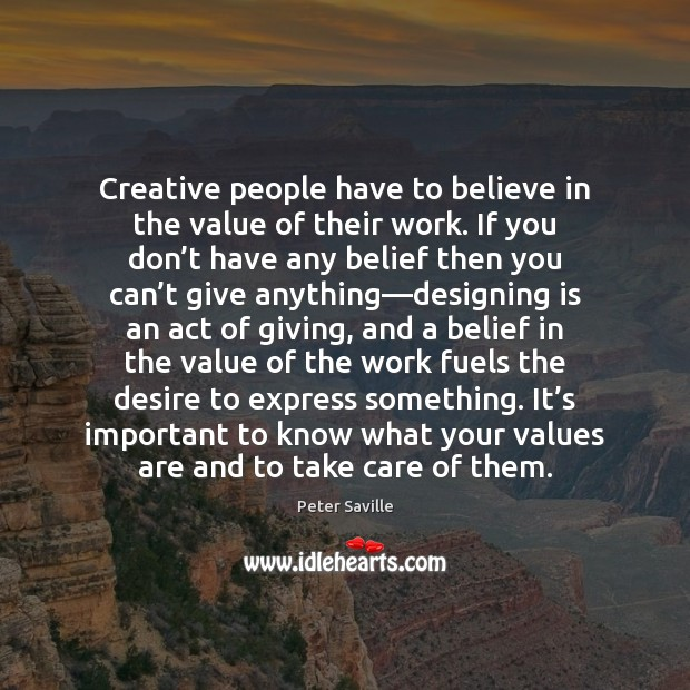 Creative people have to believe in the value of their work. If Image
