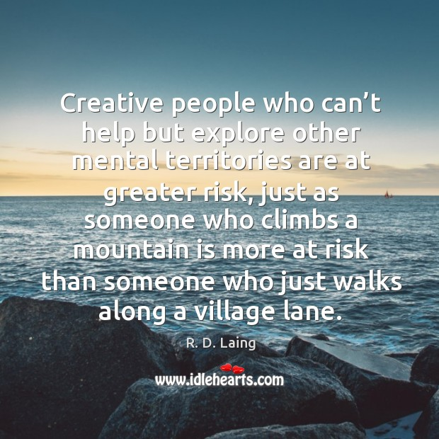 Creative people who can't help but explore other mental territories are at greater risk Image