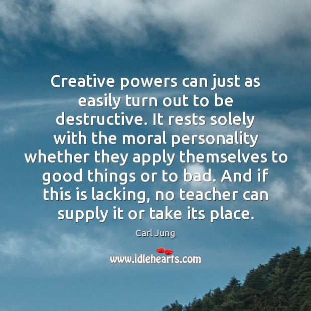 Creative powers can just as easily turn out to be destructive. It Image