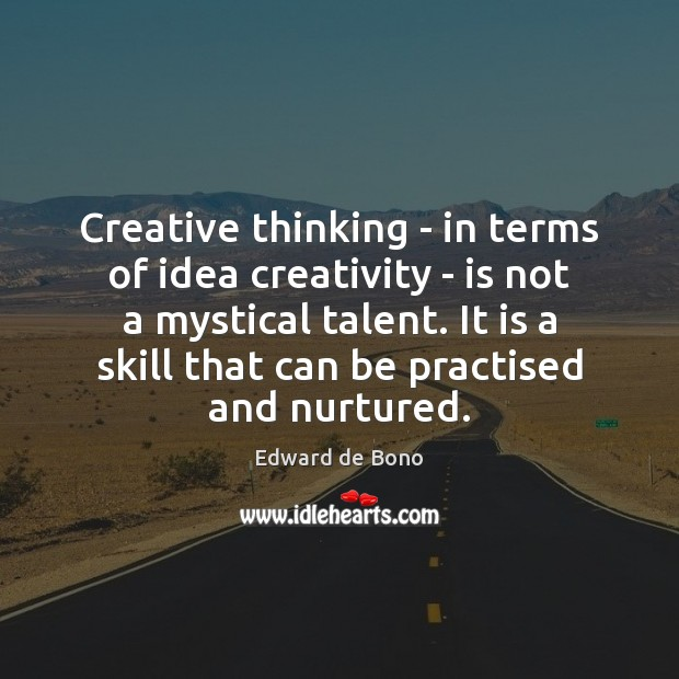 Creative thinking – in terms of idea creativity – is not a Edward de Bono Picture Quote