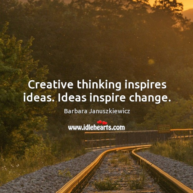 Image, Creative thinking inspires ideas. Ideas inspire change.