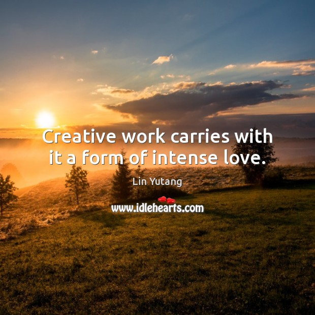 Image, Creative work carries with it a form of intense love.