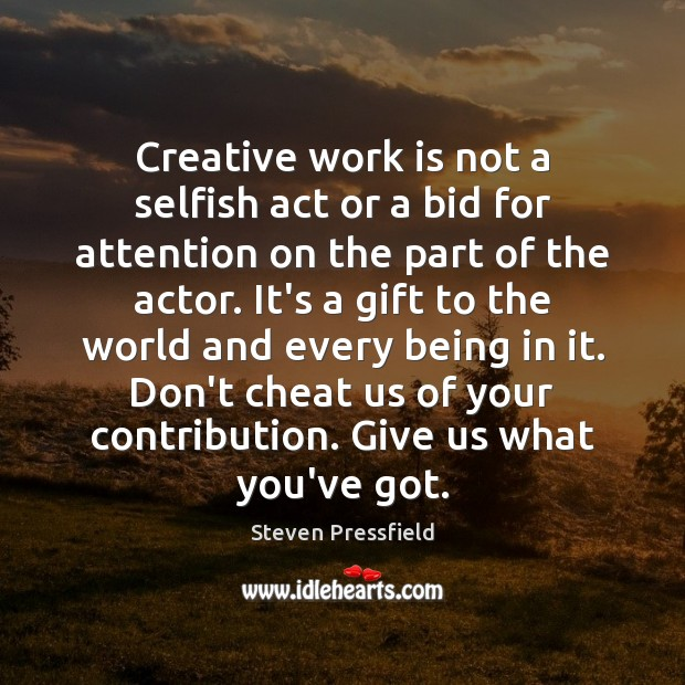 Image, Creative work is not a selfish act or a bid for attention