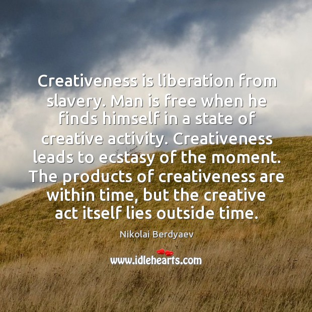 Creativeness is liberation from slavery. Man is free when he finds himself Image
