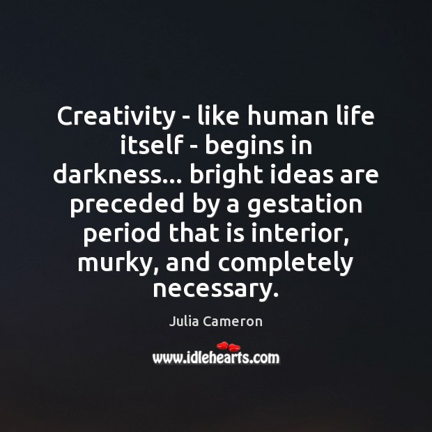 Creativity – like human life itself – begins in darkness… bright ideas Image