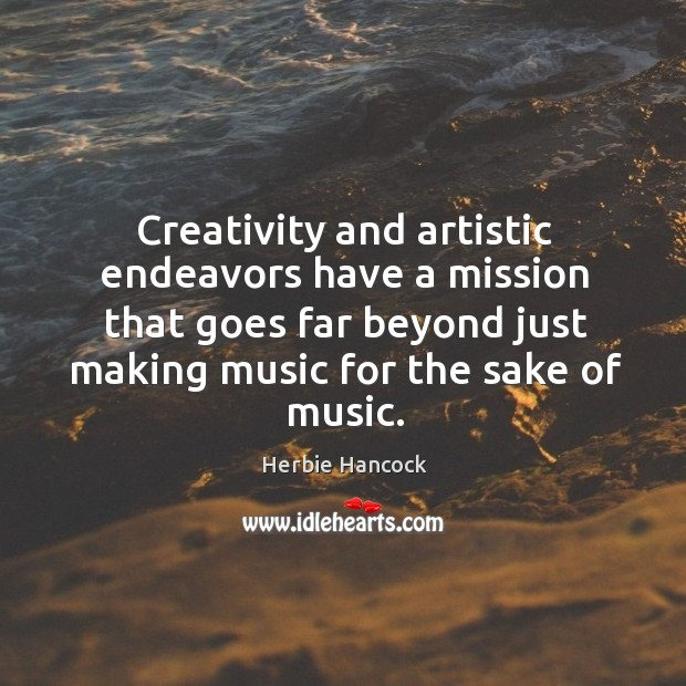 Creativity and artistic endeavors have a mission that goes far beyond just making music for the sake of music. Image