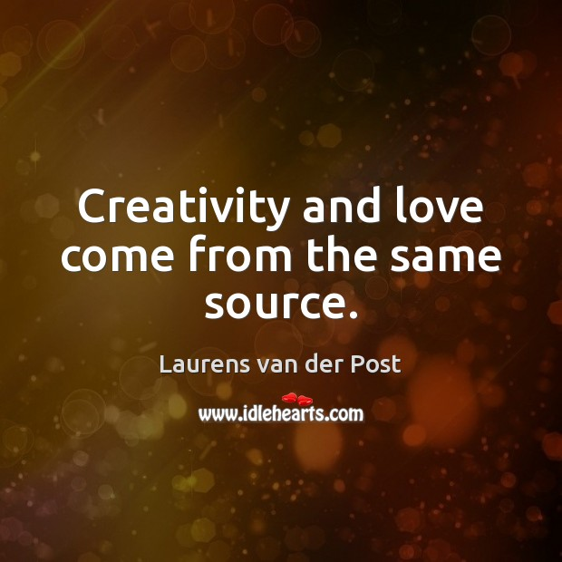 Creativity and love come from the same source. Laurens van der Post Picture Quote