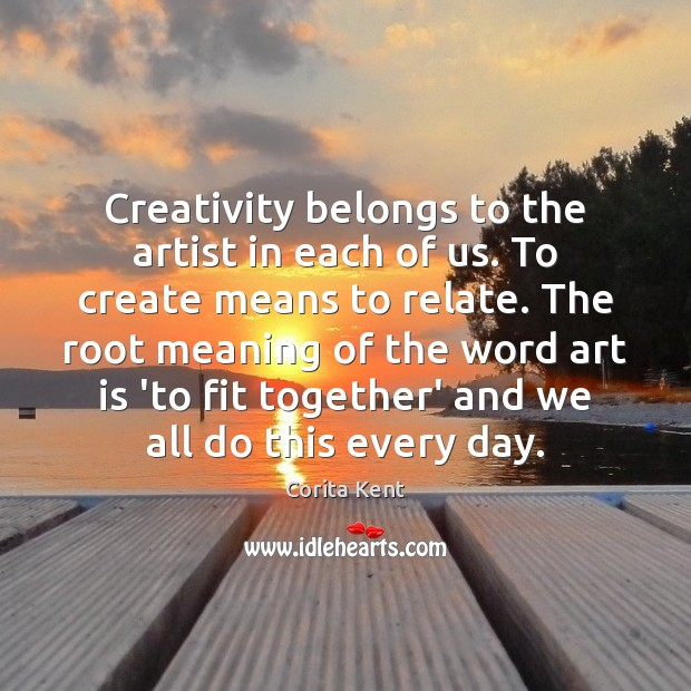 Image, Creativity belongs to the artist in each of us. To create means