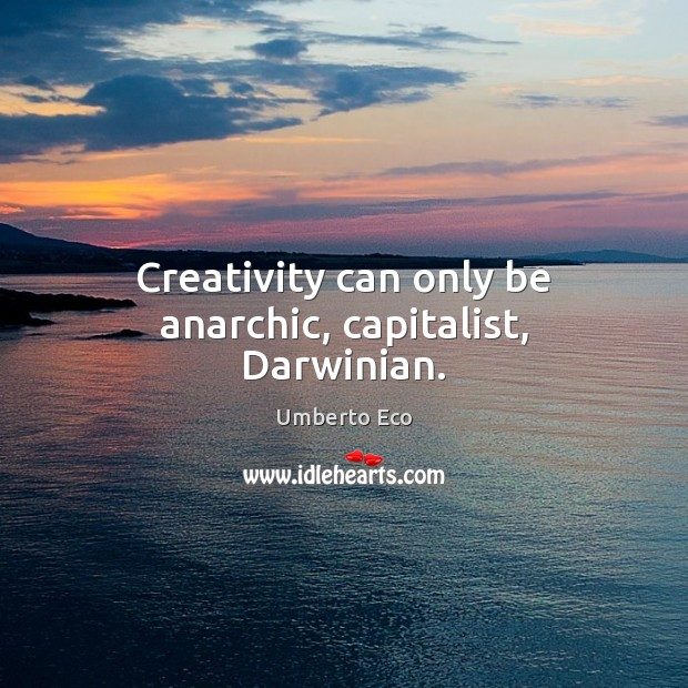 Image, Creativity can only be anarchic, capitalist, Darwinian.