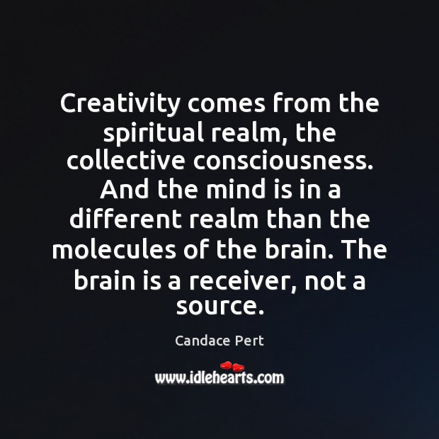 Image, Creativity comes from the spiritual realm, the collective consciousness. And the mind