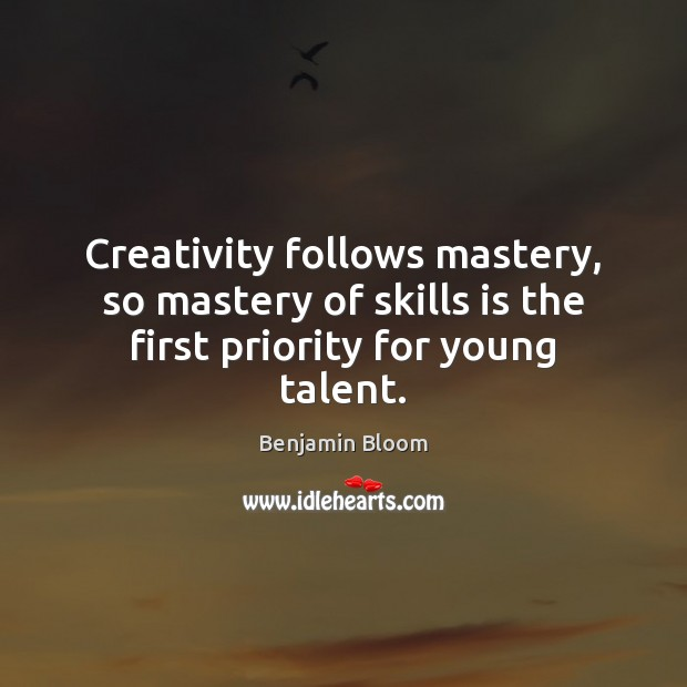 Image, Creativity follows mastery, so mastery of skills is the first priority for young talent.