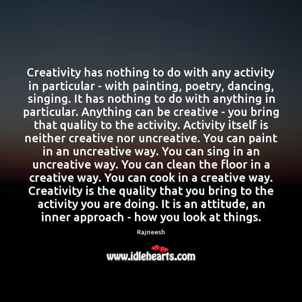 Image, Creativity has nothing to do with any activity in particular – with