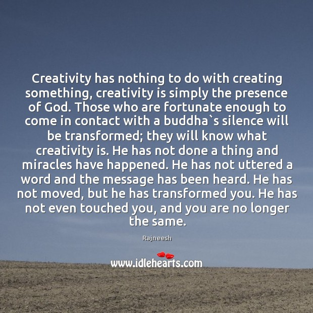 Creativity has nothing to do with creating something, creativity is simply the Image