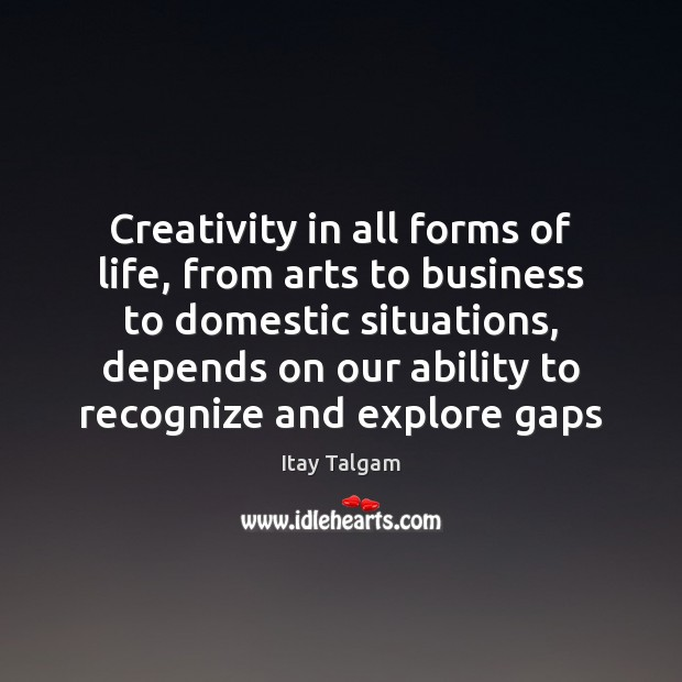 Creativity in all forms of life, from arts to business to domestic Image