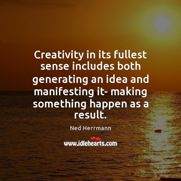 Creativity in its fullest sense includes both generating an idea and manifesting Image