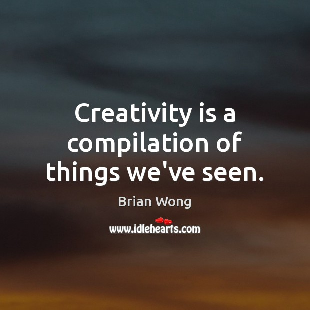 Image, Creativity is a compilation of things we've seen.