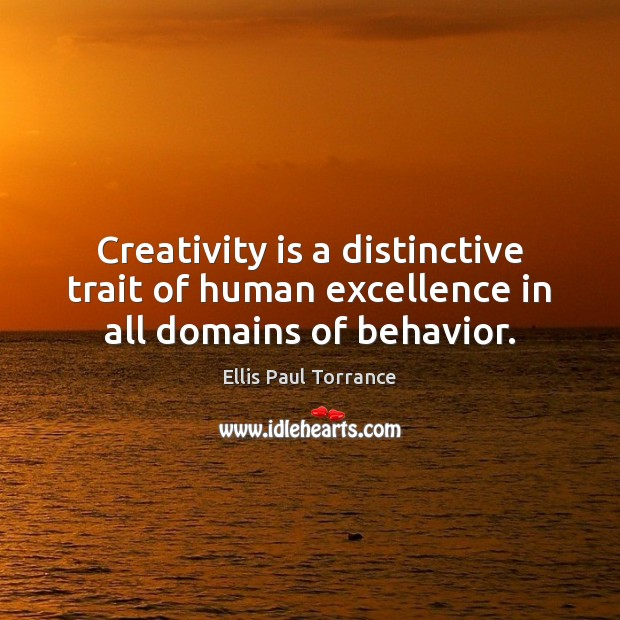 Creativity is a distinctive trait of human excellence in all domains of behavior. Behavior Quotes Image