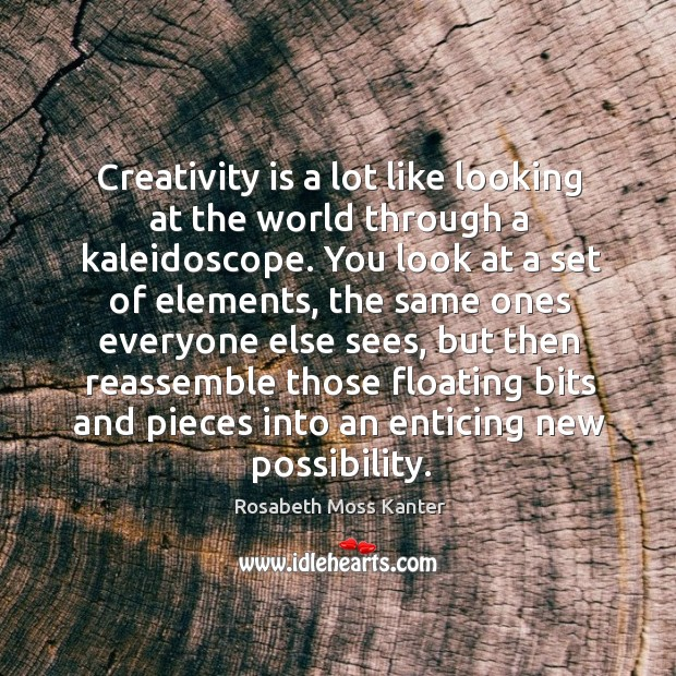 Creativity is a lot like looking at the world through a kaleidoscope. Image