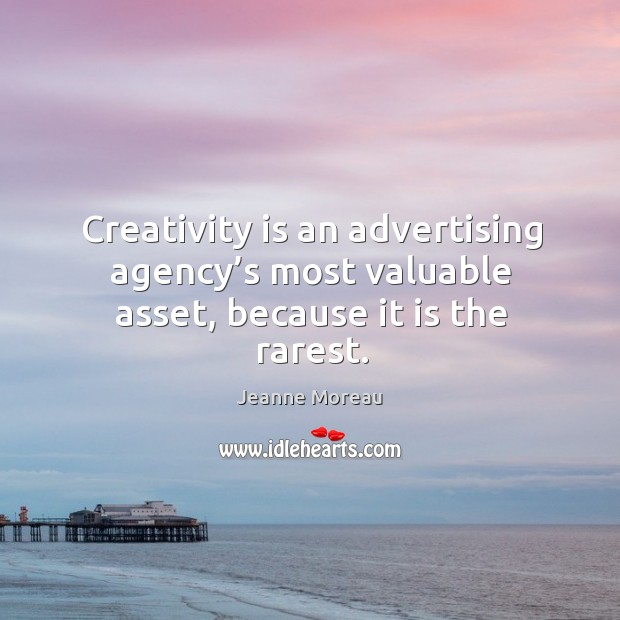 Creativity is an advertising agency's most valuable asset, because it is the rarest. Image