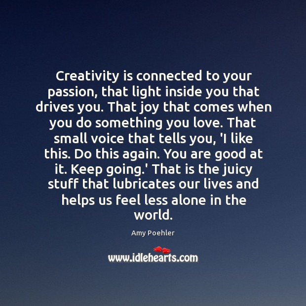 Creativity is connected to your passion, that light inside you that drives Image