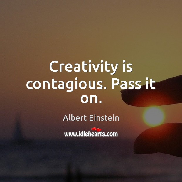 Image, Creativity is contagious. Pass it on.