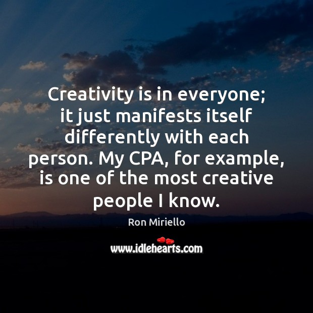 Creativity is in everyone; it just manifests itself differently with each person. Image
