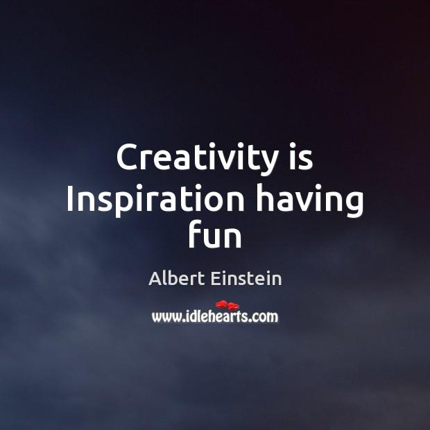 Creativity is Inspiration having fun Albert Einstein Picture Quote