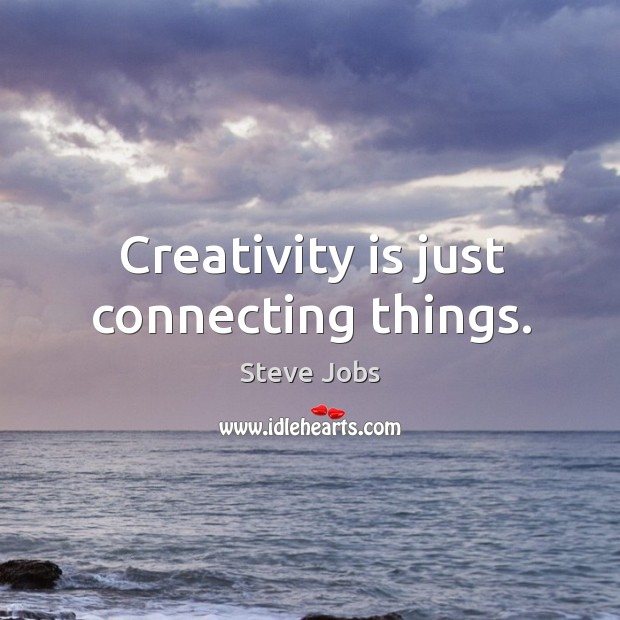 Creativity is just connecting things. Image
