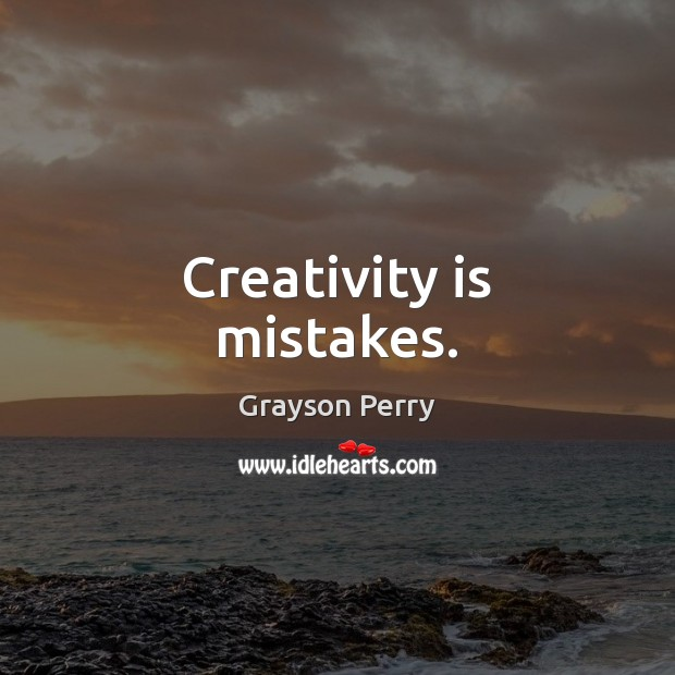 Creativity is mistakes. Image