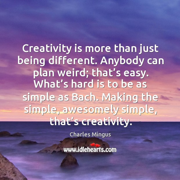 Creativity is more than just being different. Anybody can plan weird; that's easy. Charles Mingus Picture Quote