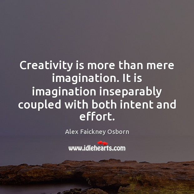 Image, Creativity is more than mere imagination. It is imagination inseparably coupled with