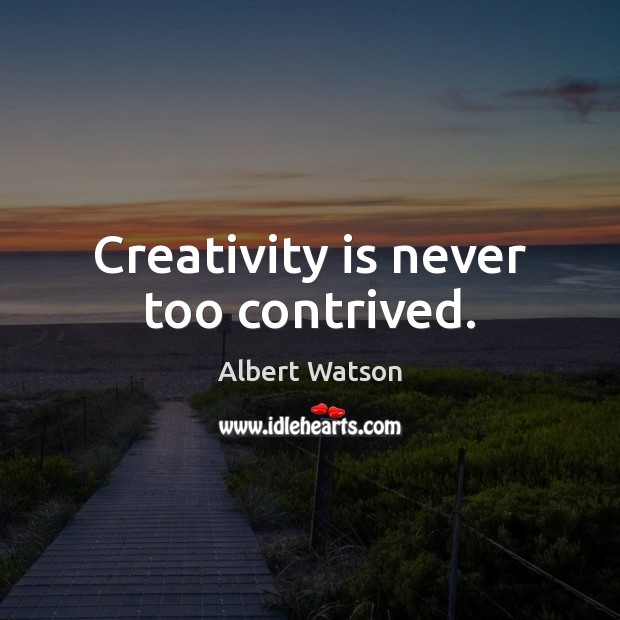 Image, Creativity is never too contrived.