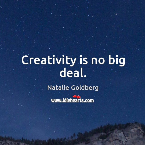 Creativity is no big deal. Image