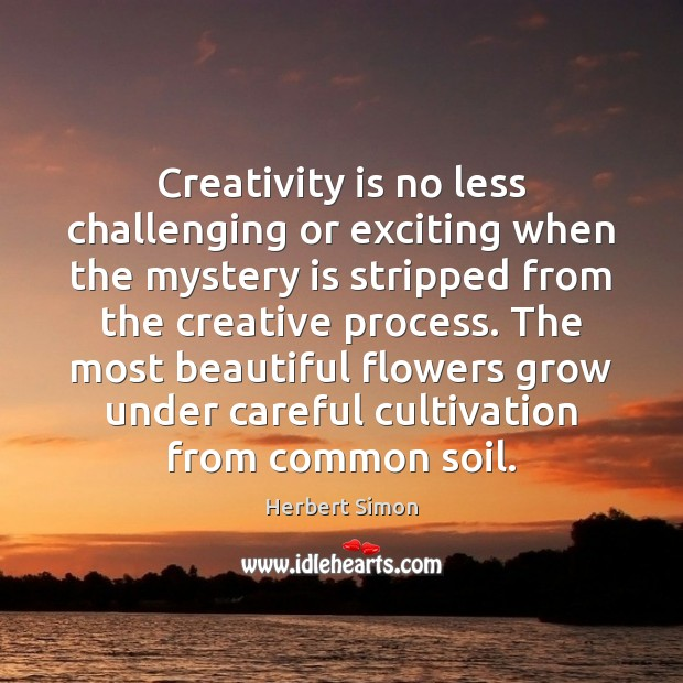 Image, Creativity is no less challenging or exciting when the mystery is stripped