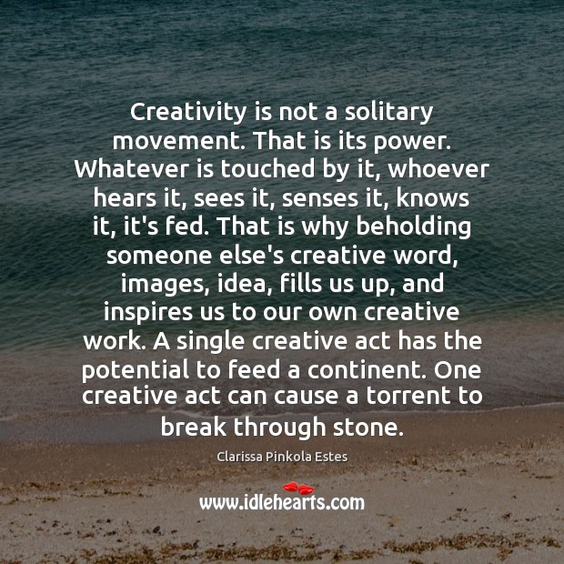 Image, Creativity is not a solitary movement. That is its power. Whatever is