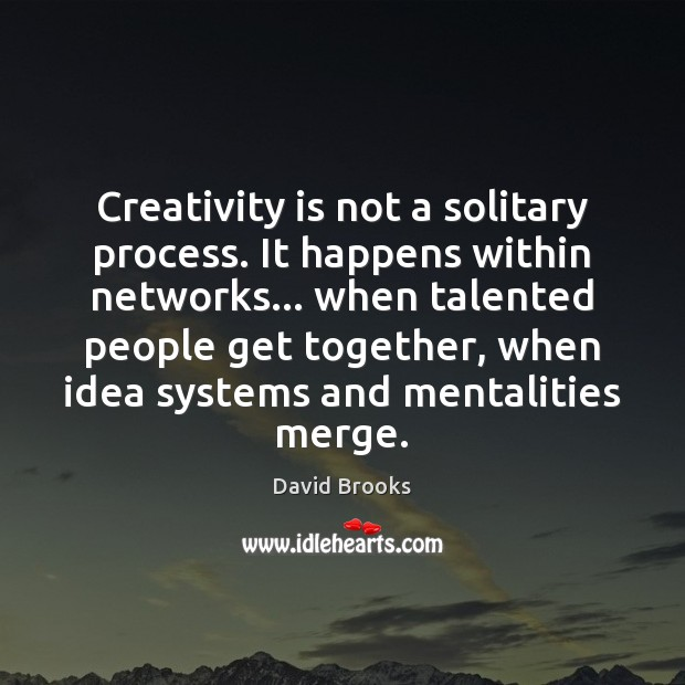 Creativity is not a solitary process. It happens within networks… when talented Image