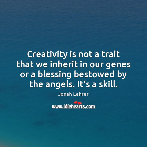 Creativity is not a trait that we inherit in our genes or Image
