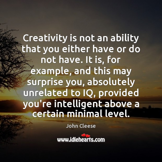 Creativity is not an ability that you either have or do not Image