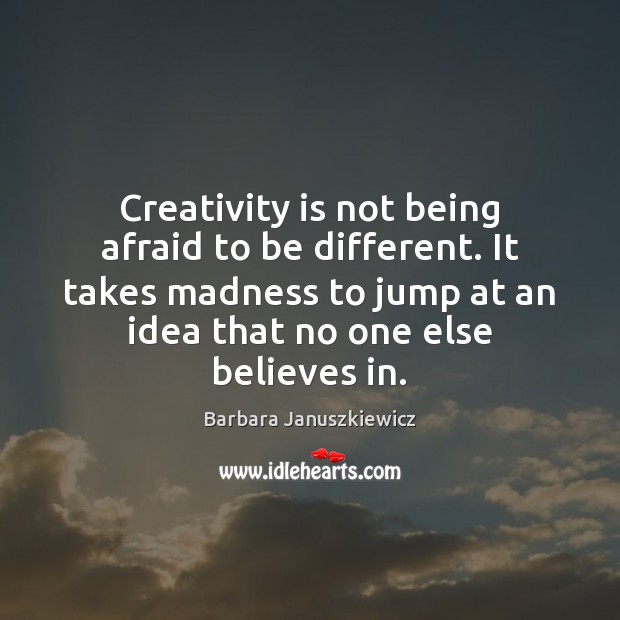 Image, Creativity is not being afraid to be different. It takes madness to